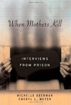 When Mothers Kill: Interviews from Prison by Michelle Oberman and Cheryl L. Meyer