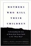 "Mothers Who Kill Their Children: Understanding the Acts of Moms from Susan Smith to the ""Prom Mom"""