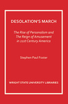 Desolation's March: The Rise of Personalism and the Reign of Amusement in 21st Century America by Stephen Paul Foster Ph.D.