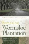 Remaking Wormsloe Plantation : The Environmental History of a Lowcountry Landscape