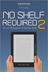 No Shelf Required 2: Use and Management of Electronic Books by Sue Polanka