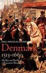 Denmark, 1513-1660: The Rise and Decline of a Renaissance Monarchy by Paul D. Lockhart