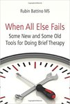 When All Else Fails: Some New and Old Tools for Doing Brief Therapy by Rubin Battino