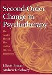 Second-Order Change in Psychotherapy: The Golden Thread That Unifies Effective Treatments by J. Scott Fraser and Andy Solovey