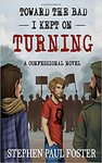 Toward the Bad I Kept on Turning: A Confessional Novel