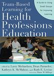 Team-Based Learning for Health Professions Education : a Guide to Using Small Groups for Improving Learning