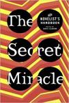 The Secret Miracle: The Novelist's Handbook by Daniel Alarcon