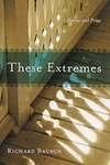 These Extremes: Poems and Prose by Richard Bausch