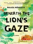 Beneath the Lion's Gaze: A Novel by Maaza Mengiste