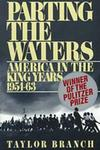 Parting the Waters: America in the King Years, 1954-63 by Taylor Branch