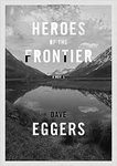 Heroes of the Frontier: A Novel by Dave Eggers