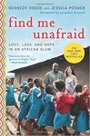 Find Me Unafraid: Love, Loss, and Hope in an African Slum by Kennedy Odede and Jessica Posner