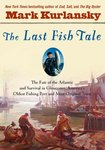 The Last Fish Tale:  The Fate of the Atlantic and Survival in Gloucester, America's Oldest Port and Most  Original Town