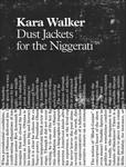 Kara Walker: Dust Jackets for the Niggerati