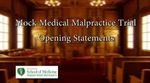 Mock Medical Malpractice Trial Opening