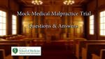 Mock Medical Malpractice Trial Questions and Answers by Kelly A. Rabah; Boonshoft School of Medicine; and Freund, Freeze & Arnold