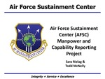 Air Force Sustainment Center (AFSC) Manpower and Capability Reporting Project