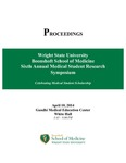 Proceedings - Wright State University Boonshoft School of Medicine Sixth Annual Medical Student Research Symposium: Celebrating Medical Student Scholarship by Wright State University Boonshoft School of Medicine Office of Research Affairs