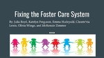 Fixing the Foster Care System by Julia Boyd, Katelyn Ferguson, Emma Hudepohl, Chonte'via Lewis, Olivia Wingo, and McKenzie Zimmer