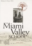 The Miami Valley School: 1956-2003 A Retrospective by Barbara A. Cleary Ph.D.