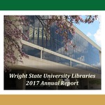 Wright State University Libraries Annual Report 2017 by Wright State University Libraries
