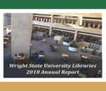 Wright State University Libraries Annual Report 2018 by Wright State University Libraries