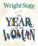 Wright State University Magazine, Spring 2019 by Office of Marketing, Wright State University; Wright State Alumni Association; and Wright State University Foundation